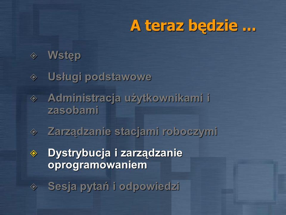 Dystrybucja oprogramowania Mechanizm IntelliMirror wykorzystujący: Mechanizm IntelliMirror wykorzystujący: Group Policy: Group Policy: ogłaszanie paczek ogłaszanie paczek wędrowanie aplikacji za użytkownikiem wędrowanie aplikacji za użytkownikiem Windows Installer: Windows Installer: Instalacja aplikacji na żądanie Instalacja aplikacji na żądanie Samonaprawianie się aplikacji Samonaprawianie się aplikacji Automatyczna deinstalacja po wycofaniu ogłoszenia Automatyczna deinstalacja po wycofaniu ogłoszenia
