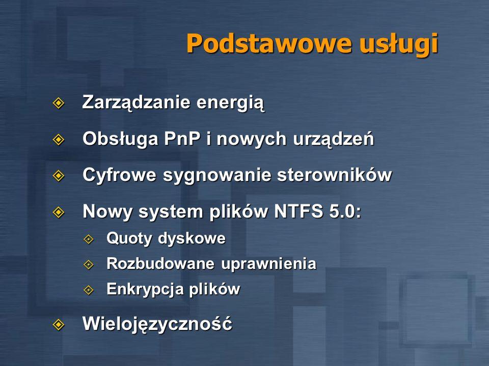Podstawowe usługi Zarządzanie energią Zarządzanie energią Obsługa PnP i nowych urządzeń Obsługa PnP i nowych urządzeń Cyfrowe sygnowanie sterowników C