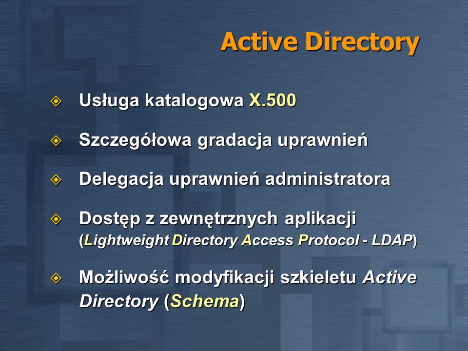Active Directory Usługa katalogowa X.500 Usługa katalogowa X.500 Szczegółowa gradacja uprawnień Szczegółowa gradacja uprawnień Delegacja uprawnień adm