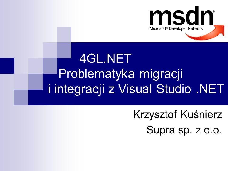 4GL.NET Problematyka migracji i integracji z Visual Studio.NET Krzysztof Kuśnierz Supra sp. z o.o.