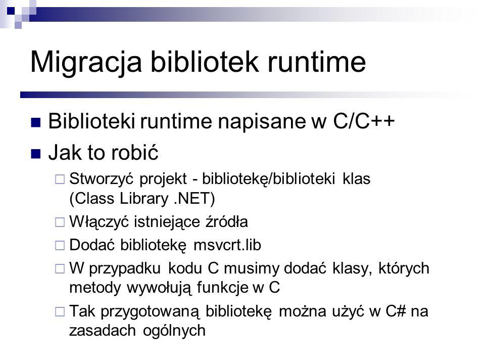 Migracja bibliotek runtime Biblioteki runtime napisane w C/C++ Jak to robić Stworzyć projekt - bibliotekę/biblioteki klas (Class Library.NET) Włączyć