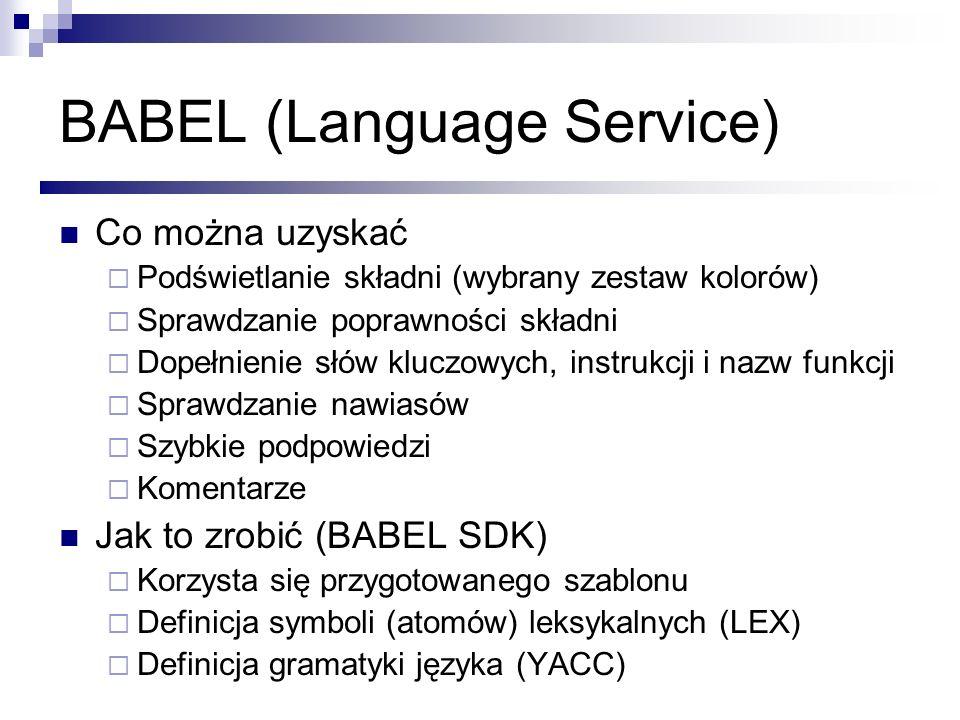BABEL (Language Service) Co można uzyskać Podświetlanie składni (wybrany zestaw kolorów) Sprawdzanie poprawności składni Dopełnienie słów kluczowych,
