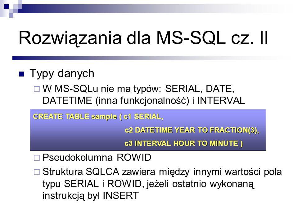 Typy danych W MS-SQLu nie ma typów: SERIAL, DATE, DATETIME (inna funkcjonalność) i INTERVAL Pseudokolumna ROWID Struktura SQLCA zawiera między innymi