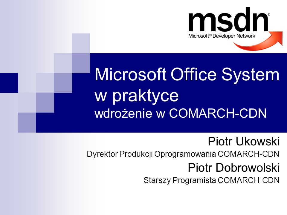 Microsoft Office System w praktyce wdrożenie w COMARCH-CDN Piotr Ukowski Dyrektor Produkcji Oprogramowania COMARCH-CDN Piotr Dobrowolski Starszy Progr