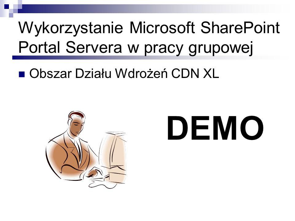 Wykorzystanie Microsoft SharePoint Portal Servera w pracy grupowej Obszar Działu Wdrożeń CDN XL DEMO