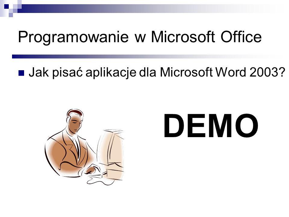 Programowanie w Microsoft Office Jak pisać aplikacje dla Microsoft Word 2003? DEMO