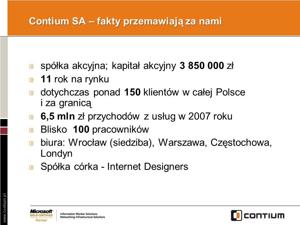 www.contium.pl Contium SA – fakty przemawiają za nami spółka akcyjna; kapitał akcyjny 3 850 000 zł 11 rok na rynku dotychczas ponad 150 klientów w cał