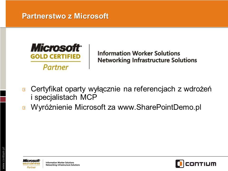 www.contium.pl Partnerstwo z Microsoft Certyfikat oparty wyłącznie na referencjach z wdrożeń i specjalistach MCP Wyróżnienie Microsoft za www.SharePoi