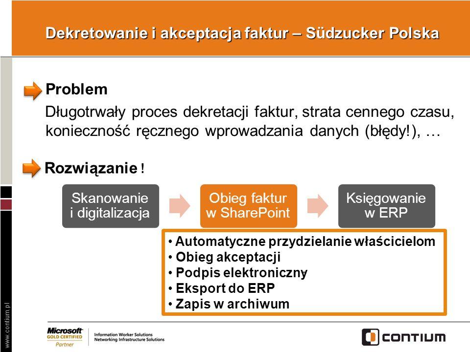 www.contium.pl Dekretowanie i akceptacja faktur – Südzucker Polska Problem Długotrwały proces dekretacji faktur, strata cennego czasu, konieczność ręc