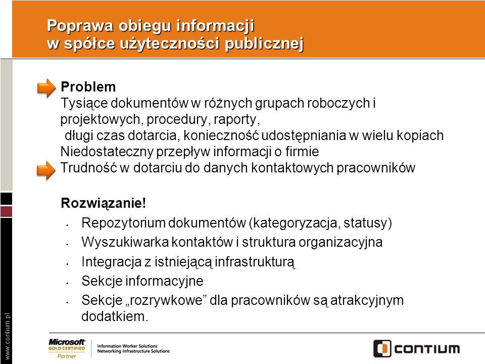 www.contium.pl Poprawa obiegu informacji w spółce użyteczności publicznej Problem Tysiące dokumentów w różnych grupach roboczych i projektowych, proce