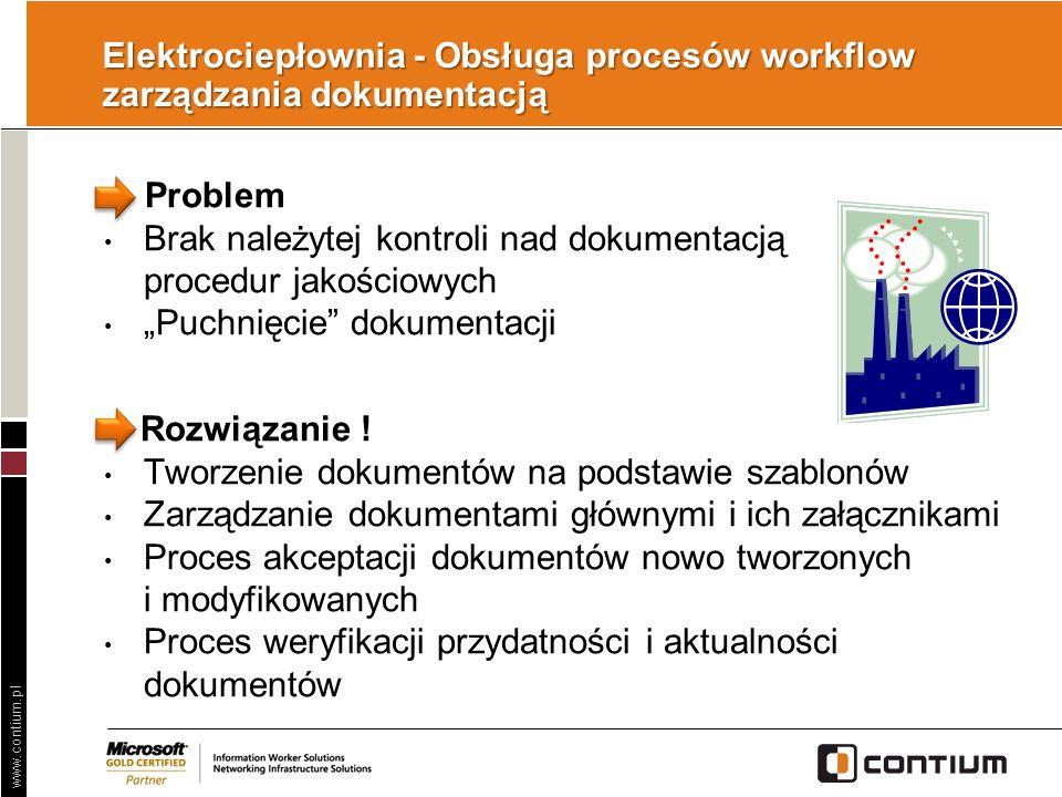 www.contium.pl Elektrociepłownia - Obsługa procesów workflow zarządzania dokumentacją Problem Brak należytej kontroli nad dokumentacją procedur jakośc