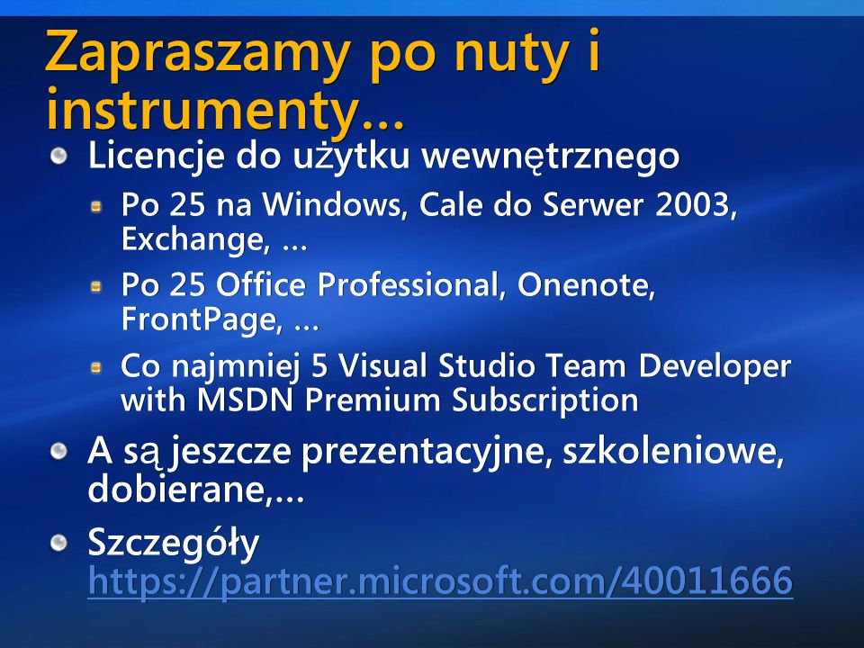 4 Zapraszamy po nuty i instrumenty… Licencje do u ż ytku wewn ę trznego Po 25 na Windows, Cale do Serwer 2003, Exchange, … Po 25 Office Professional,
