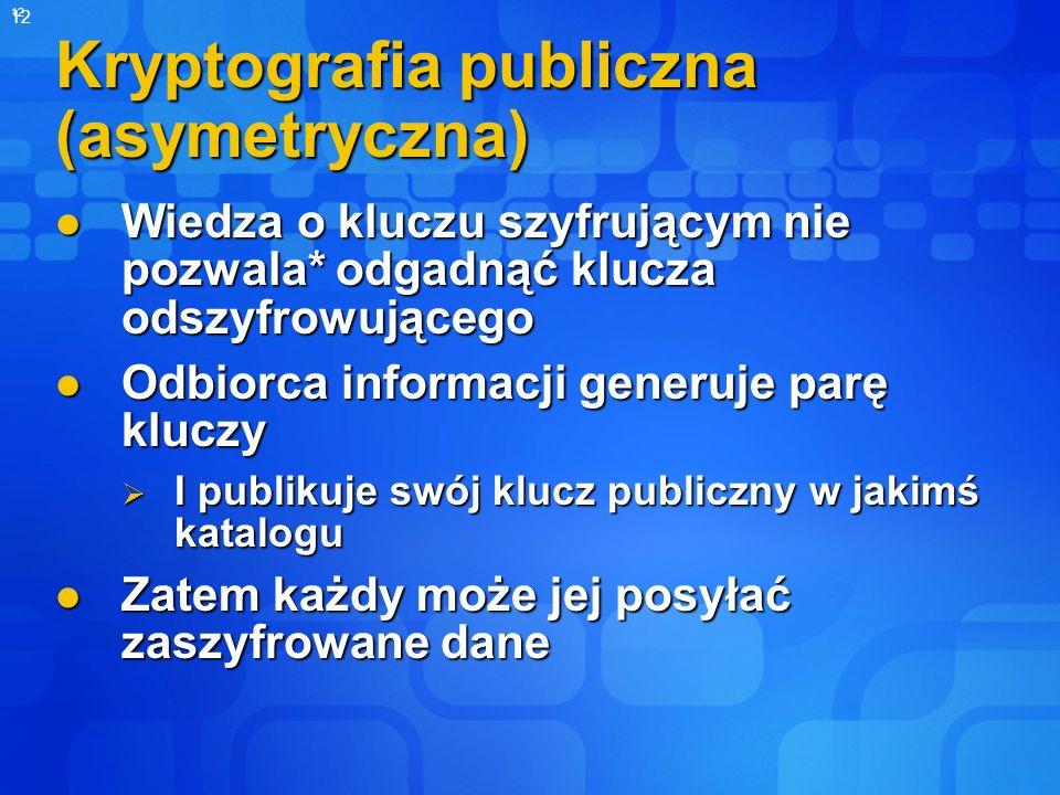 12 Kryptografia publiczna (asymetryczna) Wiedza o kluczu szyfrującym nie pozwala* odgadnąć klucza odszyfrowującego Wiedza o kluczu szyfrującym nie poz