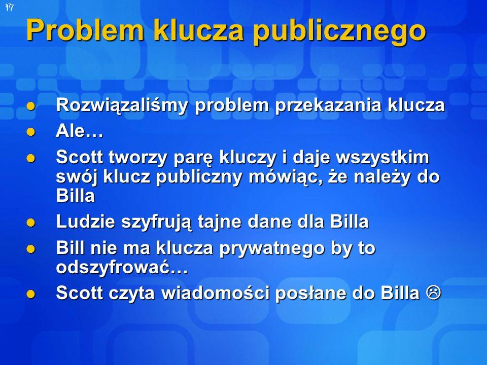 17 Problem klucza publicznego Rozwiązaliśmy problem przekazania klucza Rozwiązaliśmy problem przekazania klucza Ale… Ale… Scott tworzy parę kluczy i d