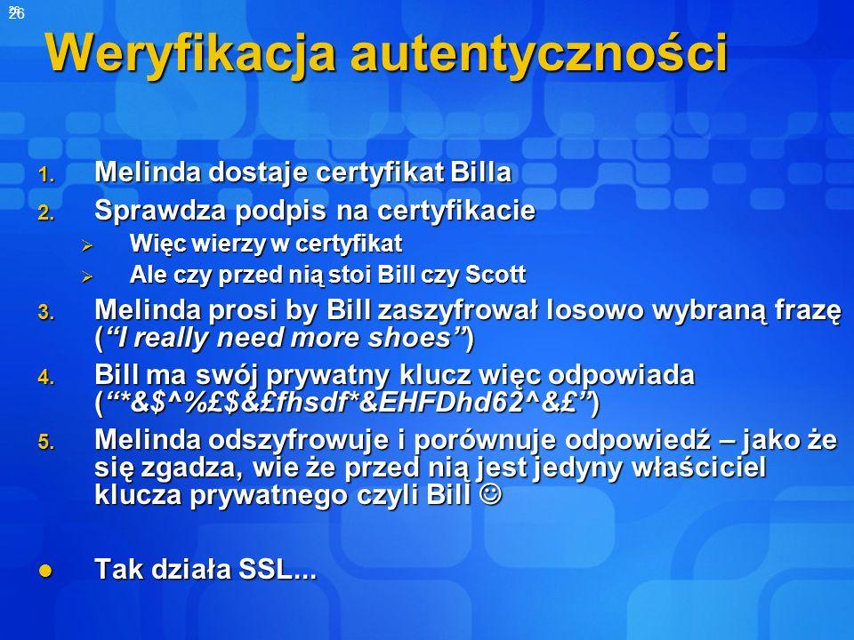 26 Weryfikacja autentyczności 1. Melinda dostaje certyfikat Billa 2. Sprawdza podpis na certyfikacie Więc wierzy w certyfikat Więc wierzy w certyfikat