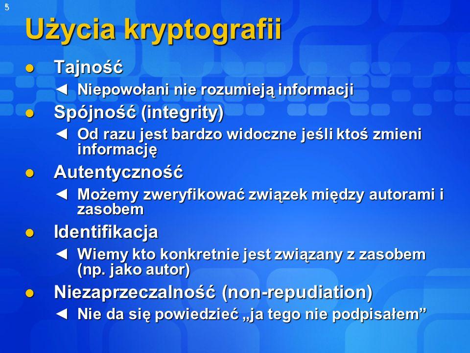 5 5 Użycia kryptografii Tajność Tajność Niepowołani nie rozumieją informacji Niepowołani nie rozumieją informacji Spójność (integrity) Spójność (integ