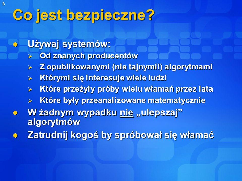 8 8 Co jest bezpieczne? Używaj systemów: Używaj systemów: Od znanych producentów Od znanych producentów Z opublikowanymi (nie tajnymi!) algorytmami Z