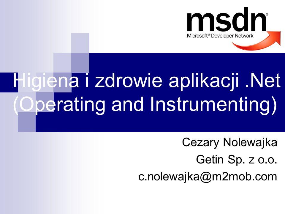 Higiena i zdrowie aplikacji.Net (Operating and Instrumenting) Cezary Nolewajka Getin Sp. z o.o. c.nolewajka@m2mob.com