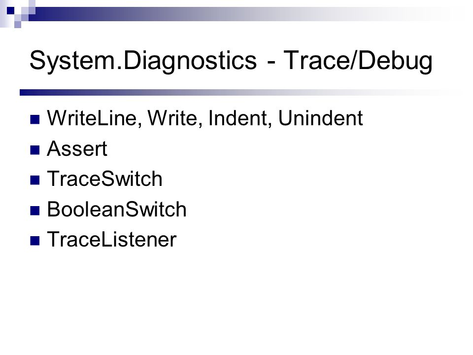 System.Diagnostics - Trace/Debug WriteLine, Write, Indent, Unindent Assert TraceSwitch BooleanSwitch TraceListener
