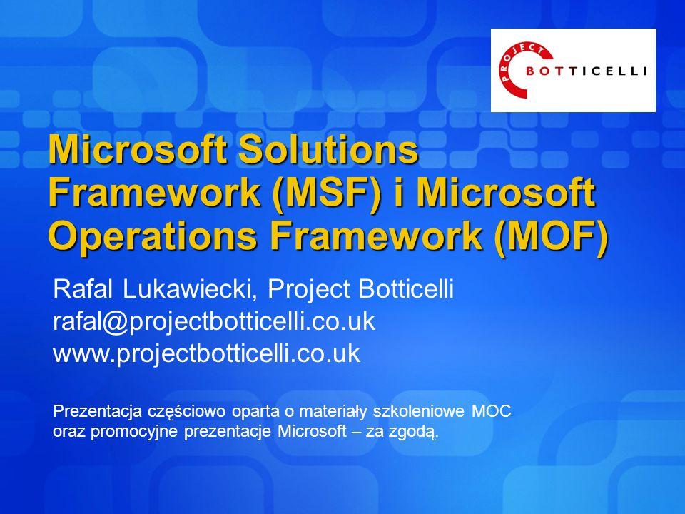 Microsoft Solutions Framework (MSF) i Microsoft Operations Framework (MOF) Rafal Lukawiecki, Project Botticelli rafal@projectbotticelli.co.uk www.proj