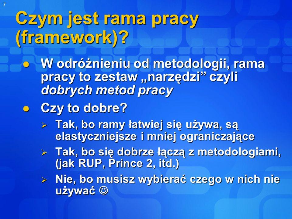 7 Czym jest rama pracy (framework)? W odróżnieniu od metodologii, rama pracy to zestaw narzędzi czyli dobrych metod pracy W odróżnieniu od metodologii