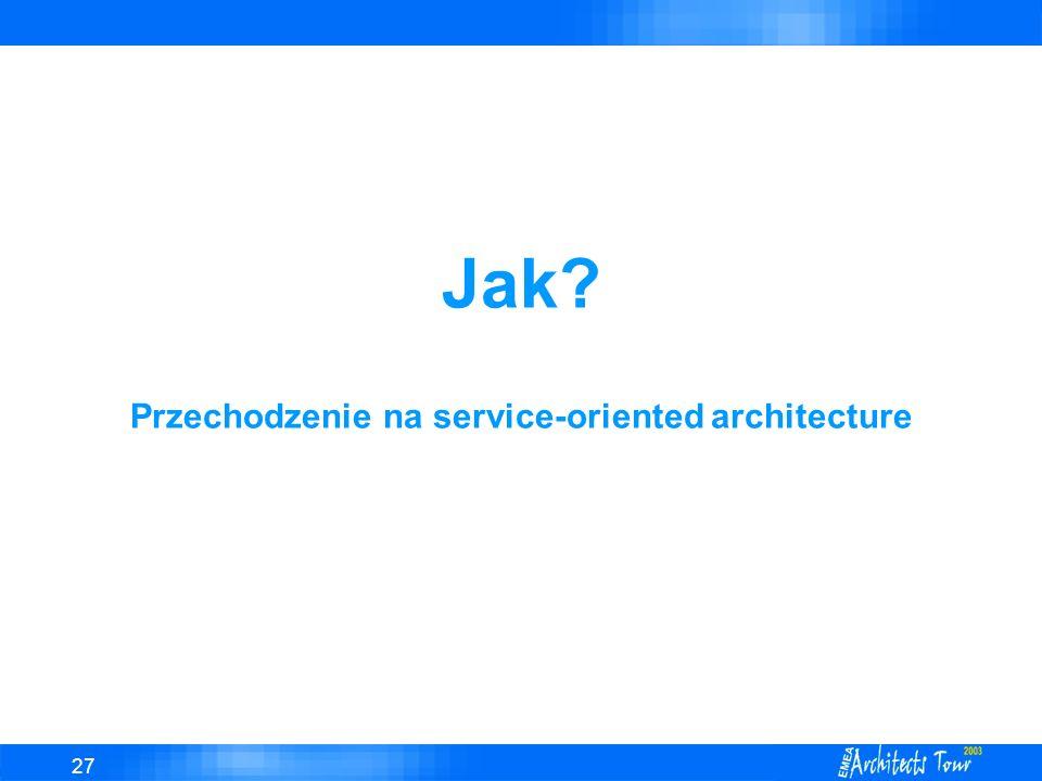 27 Jak? Przechodzenie na service-oriented architecture