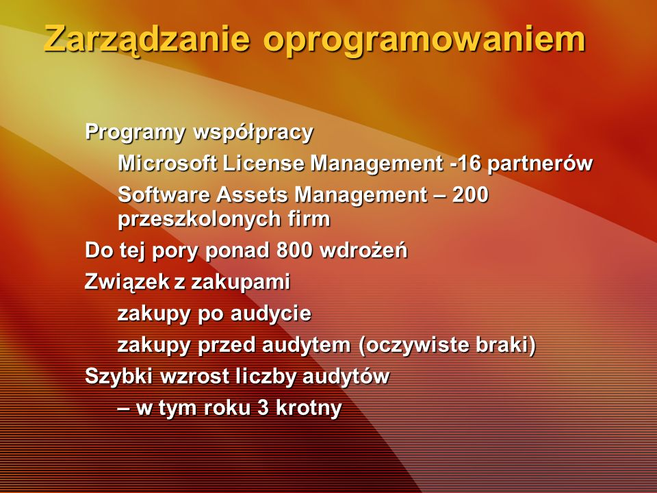 Zarządzanie oprogramowaniem Programy współpracy Microsoft License Management -16 partnerów Software Assets Management – 200 przeszkolonych firm Do tej