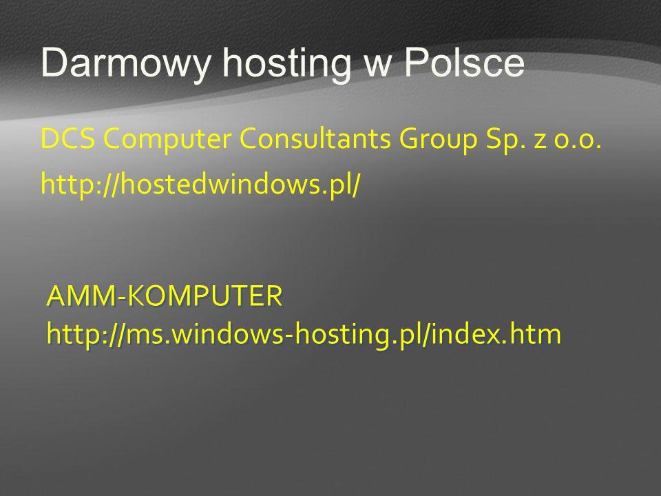 Darmowy hosting w Polsce DCS Computer Consultants Group Sp. z o.o. http://hostedwindows.pl/ AMM-KOMPUTER http://ms.windows-hosting.pl/index.htm AMM-KO