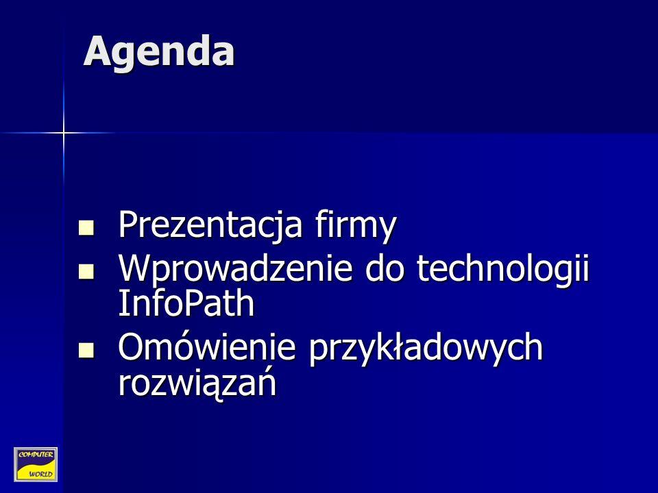 Agenda Prezentacja firmy Prezentacja firmy Wprowadzenie do technologii InfoPath Wprowadzenie do technologii InfoPath Omówienie przykładowych rozwiązań Omówienie przykładowych rozwiązań