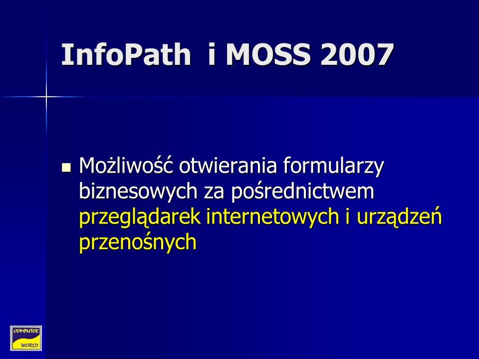InfoPath i MOSS 2007 Możliwość otwierania formularzy biznesowych za pośrednictwem przeglądarek internetowych i urządzeń przenośnych Możliwość otwierania formularzy biznesowych za pośrednictwem przeglądarek internetowych i urządzeń przenośnych