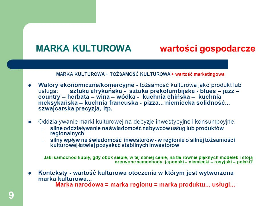 9 MARKA KULTUROWA wartości gospodarcze MARKA KULTUROWA + TOŻSAMOŚĆ KULTUROWA + wartość marketingowa Walory ekonomiczne/komercyjne - tożsamość kulturow