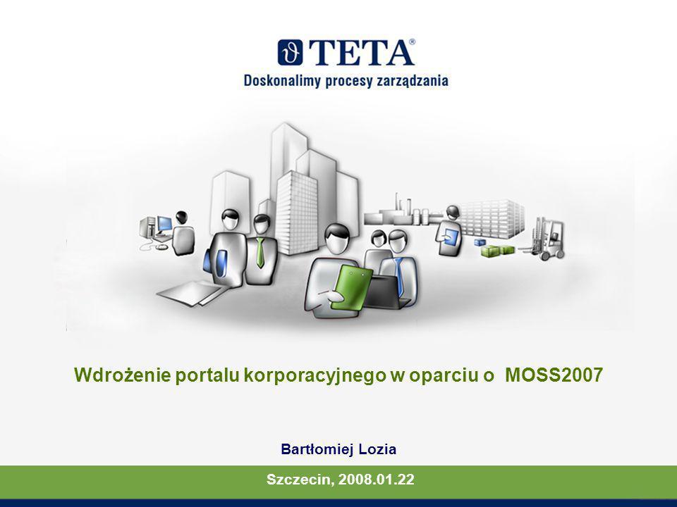 Wdrożenie portalu korporacyjnego w oparciu o MOSS2007 Bartłomiej Lozia Szczecin, 2008.01.22