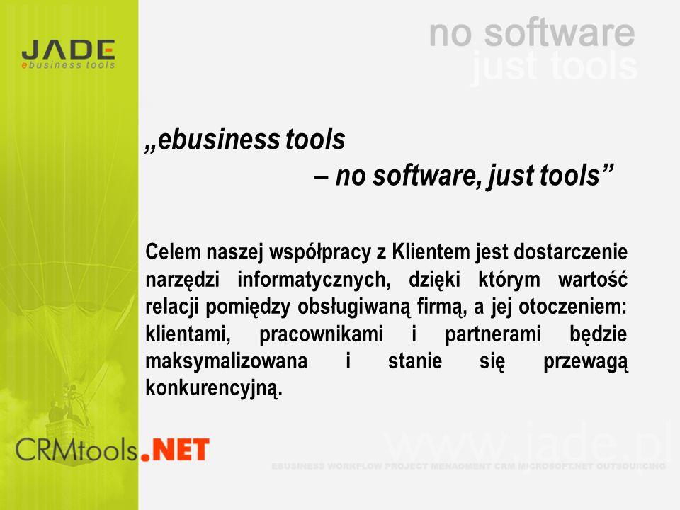 ebusiness tools – no software, just tools Celem naszej współpracy z Klientem jest dostarczenie narzędzi informatycznych, dzięki którym wartość relacji