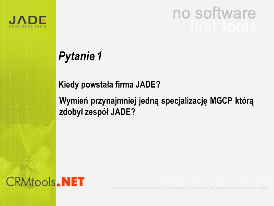 Pytanie 1 Kiedy powstała firma JADE? Wymień przynajmniej jedną specjalizację MGCP którą zdobył zespół JADE?