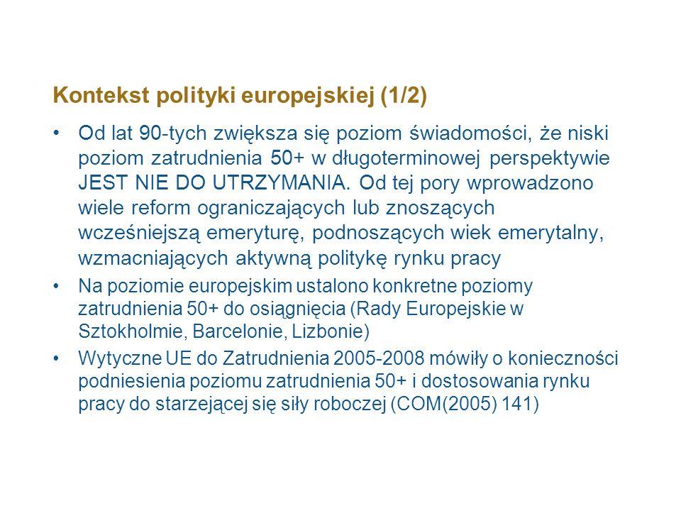 Kontekst polityki europejskiej (2/2) Obecna strategia Europa 2020 mówi o zmniejszającej się, w związku ze zmianami demograficznymi, sile roboczej oraz o konieczności zwiększenia zaangażowania, głównie wśród kobiet w pierwszej i ostatniej grupie wiekowej.