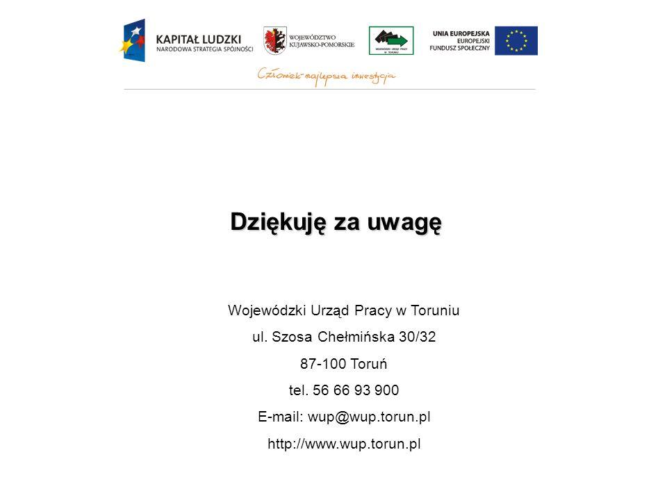 Wojewódzki Urząd Pracy w Toruniu ul. Szosa Chełmińska 30/32 87-100 Toruń tel. 56 66 93 900 E-mail: wup@wup.torun.pl http://www.wup.torun.pl Dziękuję z