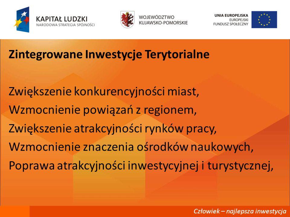 Człowiek – najlepsza inwestycja Zintegrowane Inwestycje Terytorialne Zwiększenie konkurencyjności miast, Wzmocnienie powiązań z regionem, Zwiększenie