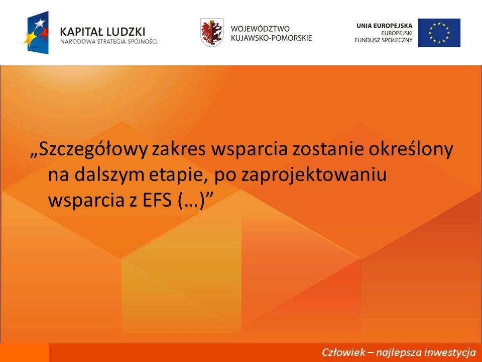 Szczegółowy zakres wsparcia zostanie określony na dalszym etapie, po zaprojektowaniu wsparcia z EFS (…)