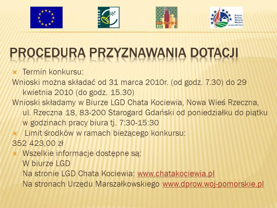 Termin konkursu: Wnioski można składać od 31 marca 2010r. (od godz. 7.30) do 29 kwietnia 2010 (do godz. 15.30) Wnioski składamy w Biurze LGD Chata Koc