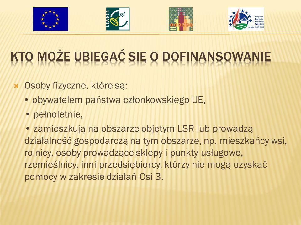 Osoby fizyczne, które są: obywatelem państwa członkowskiego UE, pełnoletnie, zamieszkują na obszarze objętym LSR lub prowadzą działalność gospodarczą