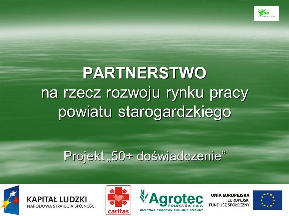 PARTNERSTWO na rzecz rozwoju rynku pracy powiatu starogardzkiego Projekt 50+ doświadczenie