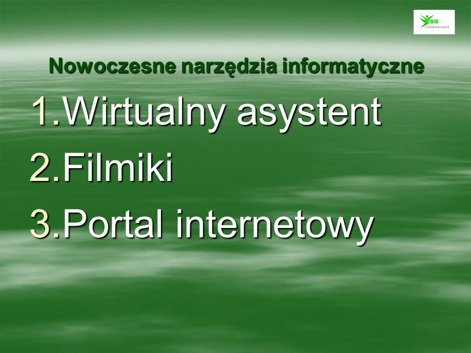 Nowoczesne narzędzia informatyczne 1.Wirtualny asystent 2.Filmiki 3.Portal internetowy