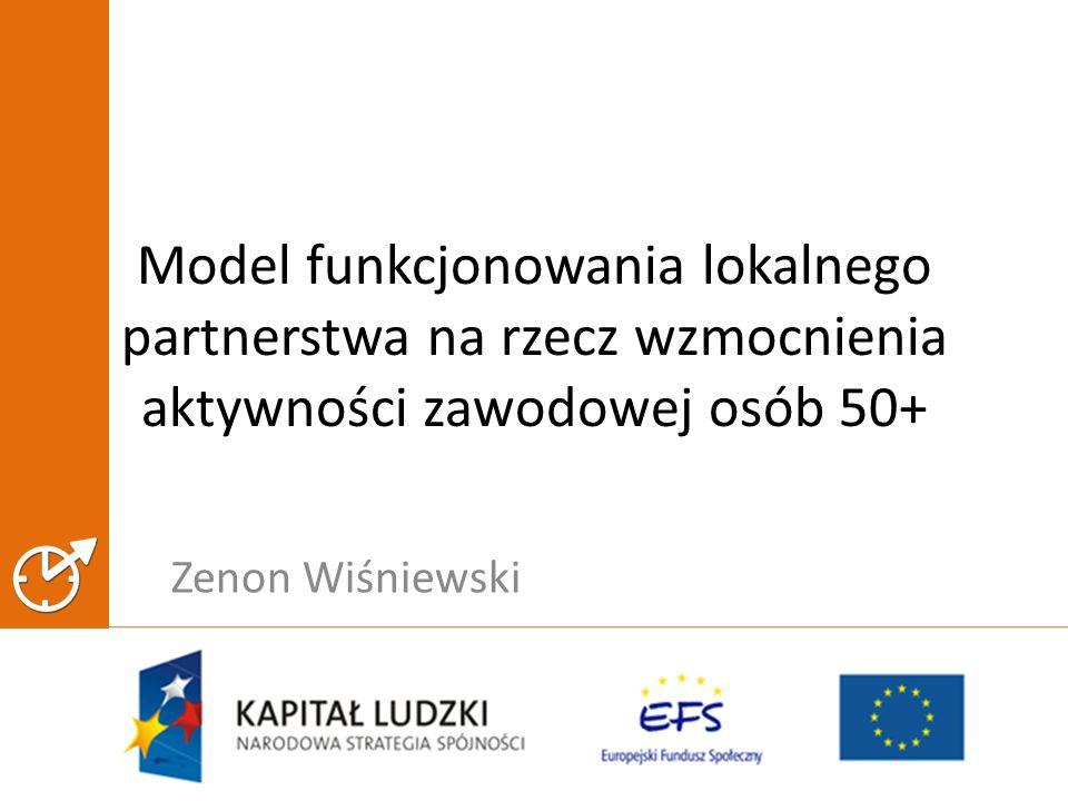 Zenon Wiśniewski Model funkcjonowania lokalnego partnerstwa na rzecz wzmocnienia aktywności zawodowej osób 50+