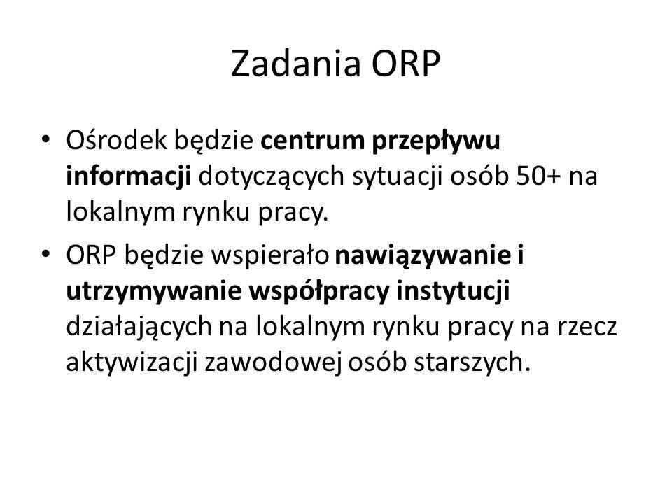 Zadania ORP Ośrodek będzie centrum przepływu informacji dotyczących sytuacji osób 50+ na lokalnym rynku pracy. ORP będzie wspierało nawiązywanie i utr
