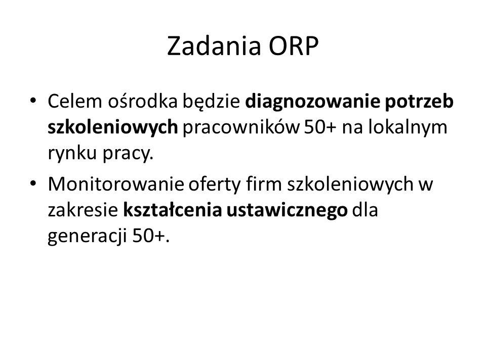 Zadania ORP Celem ośrodka będzie diagnozowanie potrzeb szkoleniowych pracowników 50+ na lokalnym rynku pracy. Monitorowanie oferty firm szkoleniowych