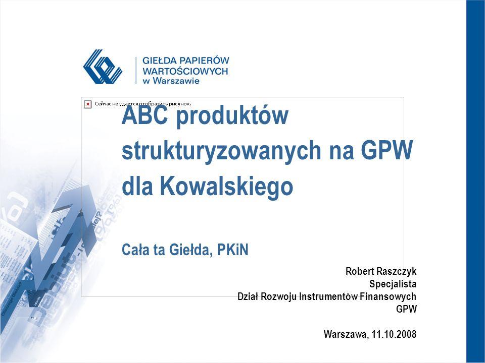 Animowanie certyfikatów strukturyzowanych Dla produktów emitentowanych przez RCB, UniCredit, DB oraz BNP Paribas: minimalna wielkość oferty maksymalny spread RCB – kwotowanie ciągłe (animator: RCB) UniCredit - kwotowanie ciągłe (animator: UniCredit CAIB Polska) DB – kwotowanie 2 razy w ciągu sesji (animator: DB Securities Polska) BNP Paribas – kwotowanie ciągłe (animator: DM BZ WBK)