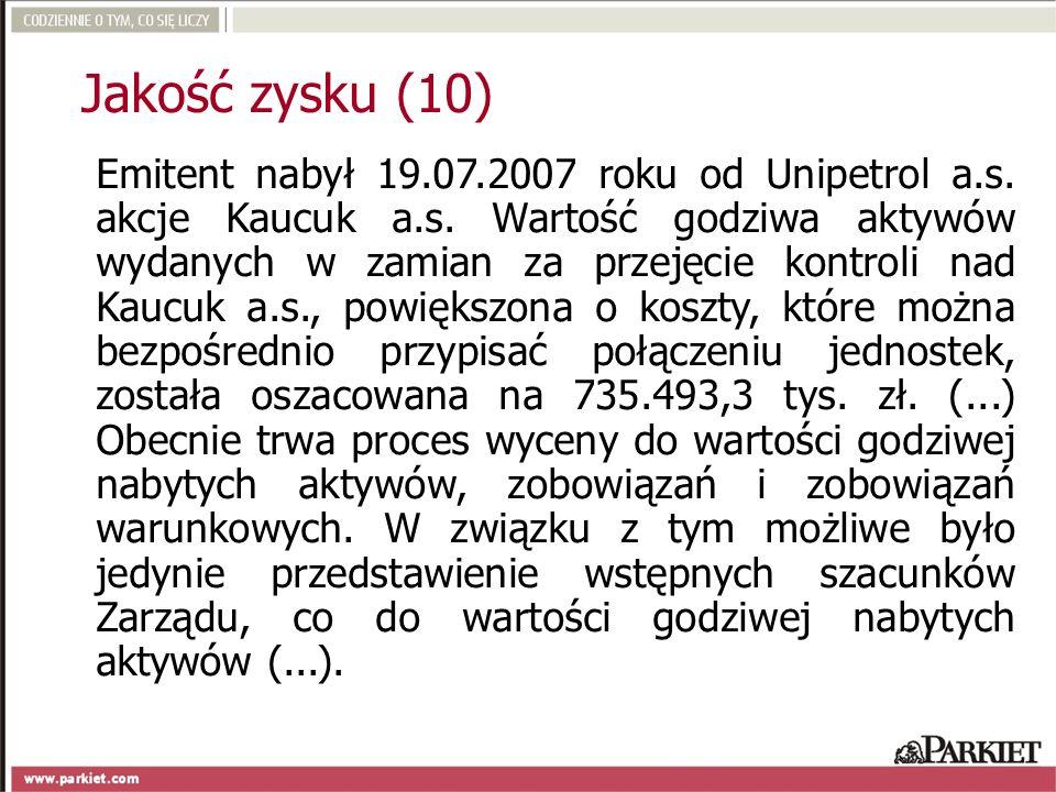 Emitent nabył 19.07.2007 roku od Unipetrol a.s. akcje Kaucuk a.s. Wartość godziwa aktywów wydanych w zamian za przejęcie kontroli nad Kaucuk a.s., pow