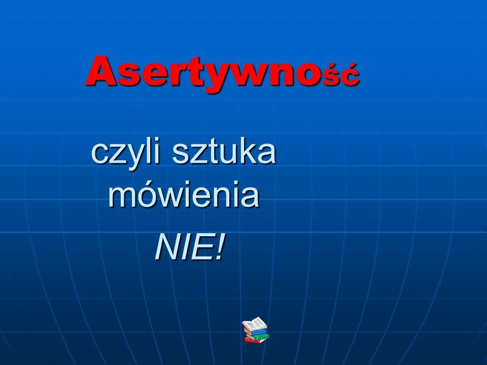 Mapa asertywności Autotest pozwalający uświadomić sobie w jakich obszarach należy popracować nad asertywnością Autotest pozwalający uświadomić sobie w jakich obszarach należy popracować nad asertywnością 1.