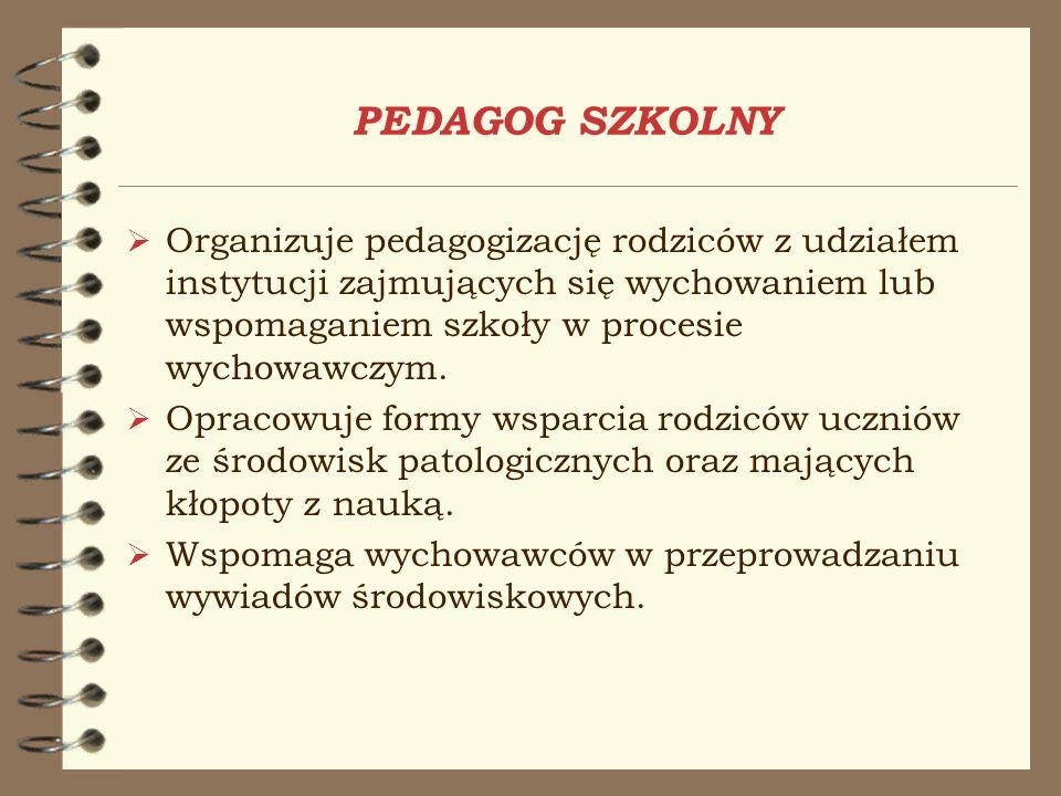 PEDAGOG SZKOLNY Organizuje pedagogizację rodziców z udziałem instytucji zajmujących się wychowaniem lub wspomaganiem szkoły w procesie wychowawczym. O