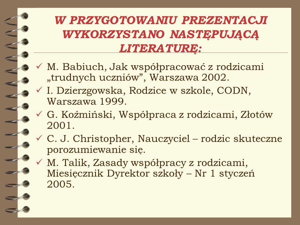 W PRZYGOTOWANIU PREZENTACJI WYKORZYSTANO NASTĘPUJĄCĄ LITERATURĘ: M. Babiuch, Jak współpracować z rodzicami trudnych uczniów, Warszawa 2002. I. Dzierzg